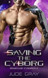 Saving the Cyborg (Renegade Cyborgs #2)