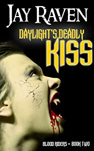 Daylight's Deadly Kiss (Blood Riders, #2)