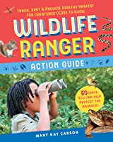 Wildlife Ranger Action Guide: Track, Spot & Provide Healthy Habitat for Creatures Close to Home