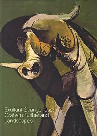 Exultant Strangeness : Graham Sutherland Landscapes