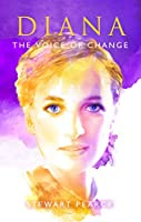 DIANA THE VOICE OF CHANGE: Revelations About Diana's Life Principles