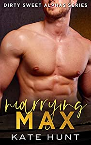 Marrying Max (Dirty Sweet Alphas #4)
