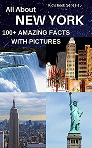 ALL ABOUT NEW YORK: 100+ AMAZING FACTS WITH PICTURES (kid's Book series 15)
