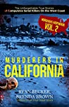 Murderers In California: The Unforgettable True Stories of Compulsive Serial Killers On the West Coast (Murderers Everywhere Book 2)