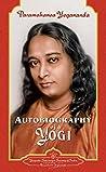 The Autobiography of a Yogi: Autobiography of Paramhansa Yogananda