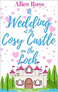 A Wedding at the Cosy Castle on the Loch (Book 4): A sweet, uplifting romantic comedy set in the beautiful Scottish Highlands