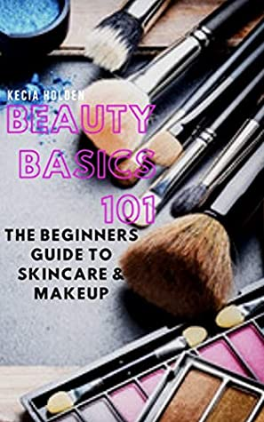 Beauty Basics 101 The Beginners Guide