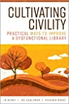 Cultivating Civility: Practical Ways to Improve a Dysfunctional Library