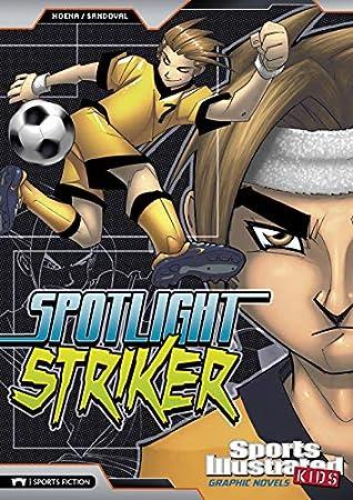 Sports Illustrated Kids Graphic Novels: Spotlight Striker (Sports Illustrated Kids: Sports Illustrated Kids Graphic Novels)