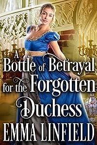A Bottle of Betrayal for the Forgotten Duchess