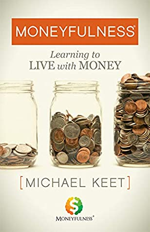 Moneyfulness®: Learning to Live with Money