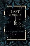 Last Memoria by Rachel Emma Shaw