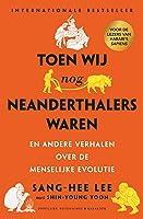 Toen wij nog Neanderthalers waren: en andere verhalen over de mensenlijke evolutie