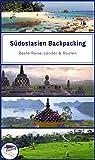 Südostasien Backpacking: Beste Reise-Länder & Routen