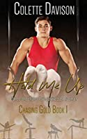 Hold Me Up (Chasing Gold, #1)