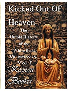 Kicked Out of Heaven Vol. I: The Untold History of The White Races cir. 700 - 1700 a.d. (The Mud