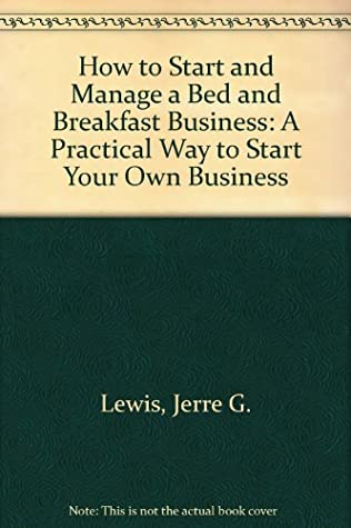 How to Start and Manage a Bed and Breakfast Business: A Practical Way to Start Your Own Business