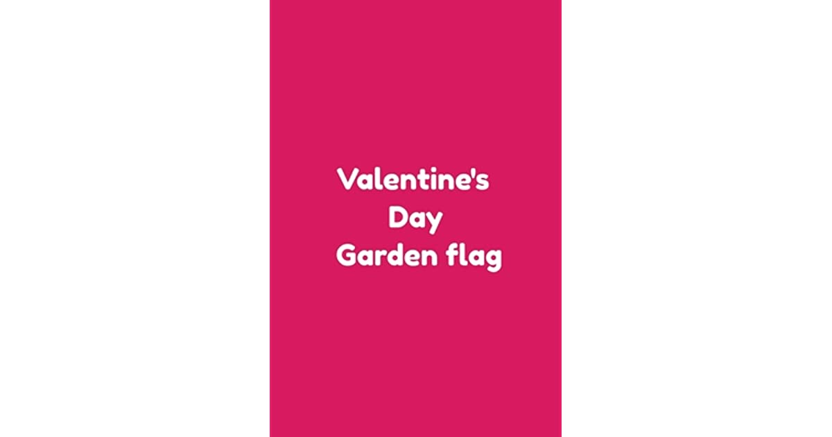 Valentine S Day Garden Flag Blank Lined Journals With Inspirational Unique Touch Diary Valentine S Day Garden Flag Mall Garden Flags Valentines Day Valentines Day Garden Flag Burlap Lined 110 Pages 6 X