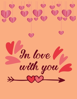 In Love With You: Valentine's Day Notebook/Journal For Women/Men/Boss/Coworkers/Colleagues/Students/Friends/Office Gag Gift Notebook,