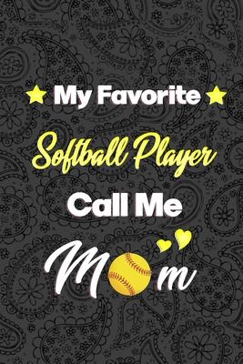 My Favorite Softball Player Call Me Mom