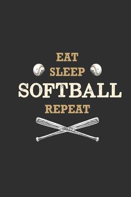Eat Sleep Softball Repeat: Softball