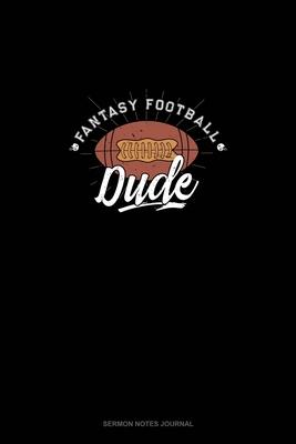 Fantasy Football Dude: Sermon Notes Journal
