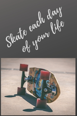 Skate each day of your life: notebooks for amateurs and professional skateboarders, contains 120 pages and 6 * 9 inches