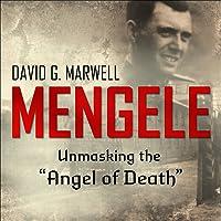 """Mengele: Unmasking the """"Angel of Death"""""""