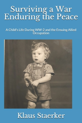 Surviving a War Enduring the Peace: A Child's Life During WW-2 and the Ensuing Allied Occupation