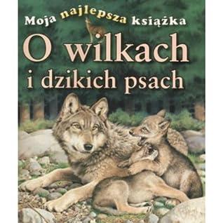 Moja najlepsza książka - O wilkach i dzikich psach