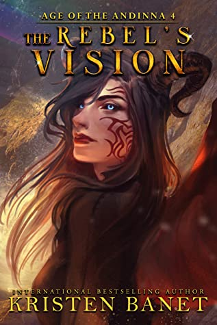 The Rebel's Vision (Age of the Andinna #4)