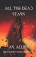 All the Dead Stars (The Pattern Codex, #1)