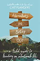Adventures in Opting Out: A Field Guide to Leading an Intentional Life