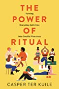 The Power of Ritual: How to Create Meaning and Connection in Everything You Do