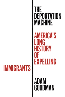 The Deportation Machine: America's Long History of Expelling Immigrants