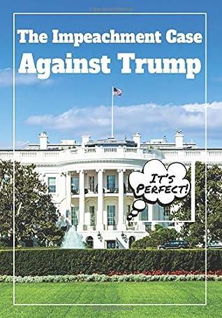 The Impeachment Case Against Trump: Funny Trump Political Humor Gag Gift (Blank Political Humor Books)