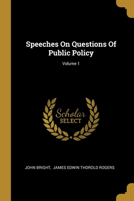 Speeches on Questions of Public Policy, Volume 1