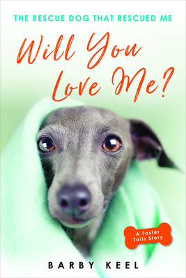 Will You Love Me?: The Rescue Dog That Rescued Me