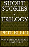 Short Stories - Trilogy: Walk to the River, Christmas Morning, First Date