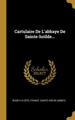 Cartulaire De L'abbaye De Sainte-ho�lde...