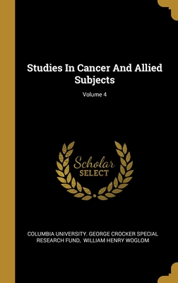 Studies In Cancer And Allied Subjects; Volume 4