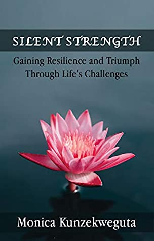 Silent Strength: GAINING RESILIENCE AND TRIUMPH THROUGH LIFE'S CHALLENGES