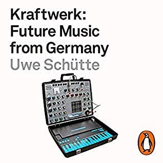 Kraftwerk: Future Music from Germany by Uwe Schütte