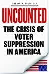 Uncounted: the Crisis of Voter Suppression in the United States