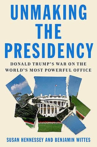 Unmaking the Presidency - Donald Trump's War on the World's Most Powerful Office [M4B] - Susan Hennessey, Benjamin Wittes