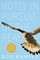 Hotly in Pursuit of the Real: Notes Toward a Memoir