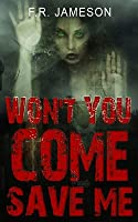 Won't You Come Save Me: A Terrifying Tale of Murder, Secrets and Supernatural Revenge...