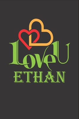 I Love You Ethan: Fill In The Blank Book To Show Love And Appreciation To Ethan For Ethan's Birthday Or Valentine's Day To Write Reasons Why You Love Ethan
