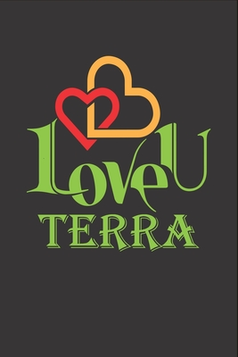I Love You Terra: Fill In The Blank Book To Show Love And Appreciation To Terra For Terra's Birthday Or Valentine's Day To Write Reasons Why You Love Terra