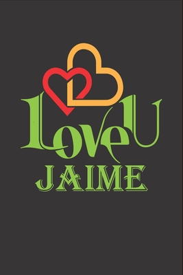 I Love You Jaime: Fill In The Blank Book To Show Love And Appreciation To Jaime For Jaime's Birthday Or Valentine's Day To Write Reasons Why You Love Jaime